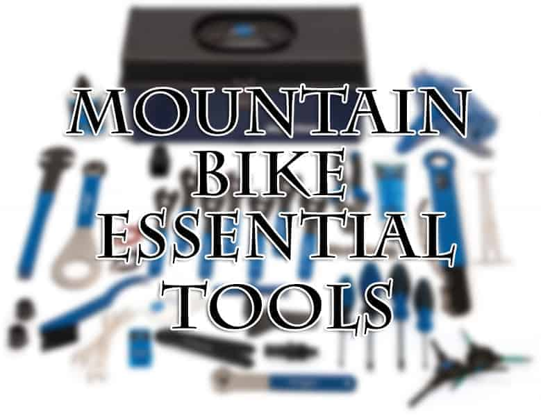 25 Essential Tools For Mountain Bike Repairs And Maintenance