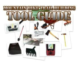 Mountain Bike Trail Building Tools Guide